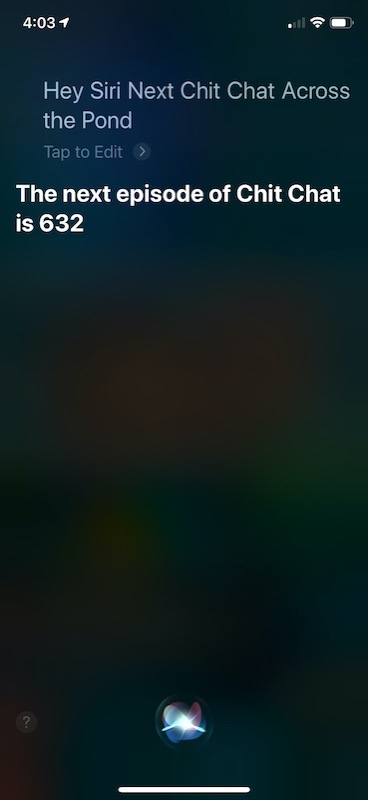 Siri telling me the next episode number of Chit Chat Across the Pond